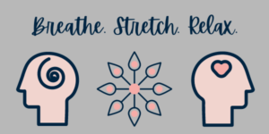 Breathe. Stretch. Relax.